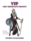 VIP - Very Important Princess: Building Your Palace of Purpose Cover Image