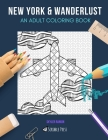 New York & Wanderlust: AN ADULT COLORING BOOK: New York & Wanderlust - 2 Coloring Books In 1 Cover Image