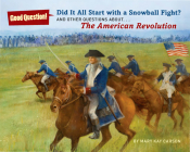 Did It All Start with a Snowball Fight?: And Other Questions About... the American Revolution (Good Question! (Quality Paperback)) Cover Image