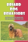 Briard Dog Behaviors: How To Train Your Briard Dog To Be A Good And Friendly Dog: How To Train A Briard Puppy To Do Things Cover Image