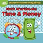 Math Workbooks 3rd Grade: Time & Money (Baby Professor Learning Books) Cover Image