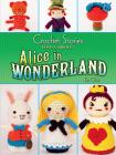 Crochet Stories: Lewis Carroll's Alice in Wonderland (Dover Knitting) Cover Image