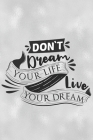 Don't Dream Your Life Live Your Dream: Feel Good Reflection Quote for Work - Employee Co-Worker Appreciation Present Idea - Office Holiday Party Gift Cover Image