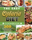The Easy Optavia Diet Cookbook: 300 Lean And Green Recipes For Beginners and Advanced Users Cover Image