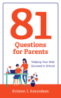 81 Questions for Parents: Helping Your Kids Succeed in School Cover Image