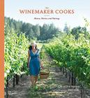 The Winemaker Cooks: Menus, Parties, and Pairings Cover Image