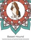 Basset Hound Inspirational Quotes and Dog Breed Mandala Coloring Book: Great Gift for Pet Owners and Lovers of Dogs. Color in Black and White Pattern Cover Image