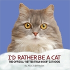I'd Rather Be a Cat: The Official 'better Than Dogs' Cat Book Cover Image