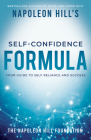 Napoleon Hill's Self-Confidence Formula: Your Guide to Self-Reliance and Success (Official Publication of the Napoleon Hill Foundation) Cover Image