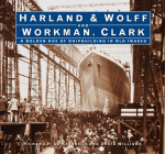 Harland & Wolff and Workman Clark: A Golden Age of Shipbuilding in Old Images Cover Image
