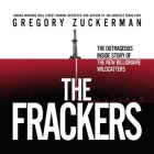 The Frackers Lib/E: The Outrageous Inside Story of the New Billionaire Wildcatters Cover Image
