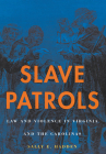 Slave Patrols: Law and Violence in Virginia and the Carolinas (Harvard Historical Studies #138) Cover Image
