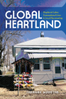 Global Heartland: Displaced Labor, Transnational Lives, and Local Placemaking (Framing the Global) Cover Image