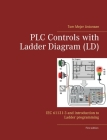 PLC Controls with Ladder Diagram (LD): IEC 61131-3 and introduction to Ladder programming Cover Image