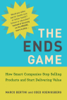 The Ends Game: How Smart Companies Stop Selling Products and Start Delivering Value (Management on the Cutting Edge) Cover Image
