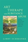 Art Therapy and Substance Abuse: Enabling Recovery from Alcohol and Other Drug Addiction Cover Image