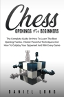 Chess Openings for Beginners: The Complete Guide On How To Learn The Best Opening Tactics, Master Powerful Techniques And How To Outplay Your Oppone Cover Image