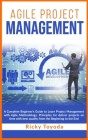 Agile Project Management: A Complete Beginner's Guide to Learn Project Management with Agile Methodology. Principles for Deliver Projects on Tim Cover Image