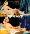 Remake: Master Works of Art Reimagined Cover Image