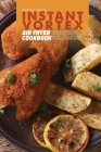 Instant Vortex Air Fryer Cookbook: Quick and Easy Air Fryer Recipes to Fry, Bake, Grill & Roast for smart people Cover Image