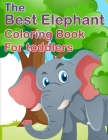 The Best Elephant Coloring Book For Kids: For Toddlers Fun Coloring Cover Image