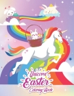 Unicorn Easter Coloring Book: Great Easter Gift & Easter Basket Stuffer For Girls And Kids - 30+ Fun Activity Coloring Pages For All Ages Cover Image