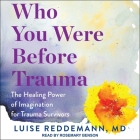 Who You Were Before Trauma: The Healing Power of Imagination for Trauma Survivors Cover Image