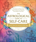 The Astrological Guide to Self-Care: Hundreds of Heavenly Ways to Care for Yourself—According to the Stars Cover Image