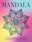 Mandala Coloring Book: 100 Mandalas That You Can Start Coloring Today to Beat Stress & Find Inner Peace. No Fuss. Just Color. Cover Image