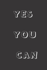 Yes You Can: Inspirational Quote Journal - Personal Lined Diary to write in - Motivating White Calligraphy Text - Ruled Notebook Di Cover Image