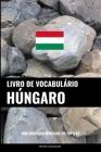 Livro de Vocabulário Húngaro: Uma Abordagem Focada Em Tópicos Cover Image