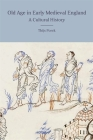 Old Age in Early Medieval England: A Cultural History (Anglo-Saxon Studies #33) Cover Image