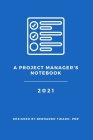 A Project Manager's Notebook: Designed for the Organized Project Manager Cover Image
