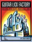 Guitar Lick Factory: Building Great Blues, Rock & Jazz Lines Cover Image