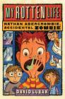 My Rotten Life (Nathan Abercrombie, Accidental Zombie #1) Cover Image