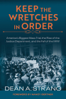 Keep the Wretches in Order: America's Biggest Mass Trial, the Rise of the Justice Department, and the Fall of the IWW Cover Image