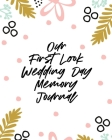 Our First Look Wedding Day Memory Journal: Wedding Day - Bride and Groom - Love Notes Cover Image