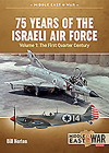 75 Years of the Israeli Air Force Volume 1: The First Quarter of a Century, 1948-1973 (Middle East@War) Cover Image