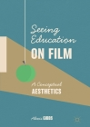 Seeing Education on Film: A Conceptual Aesthetics Cover Image