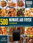 NUWAVE AIR FRYER Cookbook: 500 Crispy, Easy, Healthy, Fast & Fresh Recipes For Your Nuwave Air Fryer (Recipe Book) Cover Image
