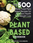 Plant-Based Cookbook: Over 500 Whole Food Plant-Based Recipes for Excellent Health and Weight Loss Cover Image