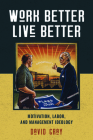 Work Better, Live Better: Motivation, Labor, and Management Ideology Cover Image