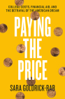 Paying the Price: College Costs, Financial Aid, and the Betrayal of the American Dream Cover Image