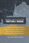 Technical Analysis for Your Profitable Trading: A Complete and Quick Guide for Beginners to Learn All You Need to Master Financial Markets with Charti Cover Image