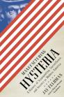 Manufacturing Hysteria: A History of Scapegoating, Surveillance, and Secrecy in Modern America Cover Image