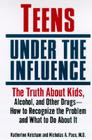 Teens Under the Influence: The Truth about Kids, Alcohol, and Other Drugs- How to Recognize the Problem and What to Do about It Cover Image
