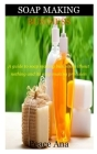 Soap Making Business: How to Start, Run & Grow a Million Dollar Success From Home Cover Image