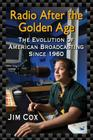 Radio After the Golden Age: The Evolution of American Broadcasting Since 1960 Cover Image