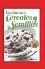 Cocina Con Cereales Y Semillas: una completa guía para cocinar sano y variado Cover Image