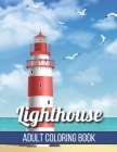 Lighthouse Adult Coloring Book: An Adult Coloring Book Featuring the Most Beautiful Lighthouses Around Stress Relief and Relaxation(Adult Coloring Boo Cover Image